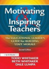 Motivating & Inspiring Teachers: The Educational Leader's Guide for Building Staff Morale - Todd Whitaker, Beth Whitaker, Dale Lumpa