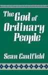The God of Ordinary People: A Spirituality - Sean Caulfield