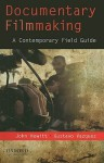 Documentary Filmmaking: A Contemporary Field Guide - John Hewitt, Gustavo Vazquez