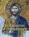 The Antiquities of Constantinople: With a Description of its Situation, the Conveniencies of its Port, its Publick Buildings, the Statuary, Sculpture, ... With Cuts explaining the Chief of them. - Petrus Gyllius (Pierre Gilles), John Ball