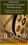 Narcissist: 13 Reasons to Leave the Narcissist: The Narcissist Borderline Relationship Dynamic (Transcend Mediocrity Book 98) - J.B. Snow