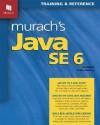 Murach's Java SE 6 - Joel Murach, Andrea Steelman