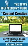 The Savvy Solopreneur's Guide To Content Creation: For Websites, Blogs and Newsletters (The Savvy Solopreneur's Guide Book 1) - Karen Banes
