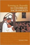 Forming the Assembly to Celebrate Sacraments - Lawrence E. Mick, Larry Mick, Lorie Simmons