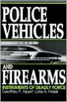 Police Vehicles and Firearms: Instruments of Deadly Force - Geoffrey P. Alpert