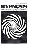 Hypnosis: Trance as a Coping Mechanism - Fred H. Frankel