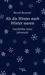 Als die Winter noch Winter waren: Geschichte einer Jahreszeit - Bernd Brunner