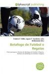Botafogo de Futebol E Regatas - Frederic P. Miller, Agnes F. Vandome, John McBrewster