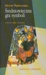 Średniowieczna gra symboli - Hanna Igalson-Tygielska, Michel Pastoureau