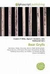 Bear Grylls - Agnes F. Vandome, John McBrewster, Sam B Miller II