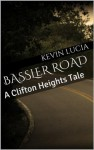 Bassler Road: A Clifton Heights Tale - Kevin Lucia