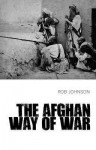 The Afghan Way of War: Culture and Pragmatism, a Critical History - Robert Johnson