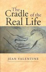 The Cradle Of The Real Life - Jean Valentine