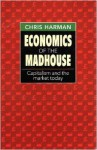 Economics of the Madhouse - Chris Harman