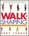 Walkshaping: Indoors or Out, 6 Weeks to a Better Body - Gary Yanker