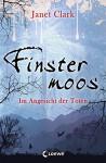 Finstermoos - Im Angesicht der Toten: Band 3 - Janet Clark