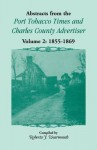 Abstracts from the Port Tobacco Times and Charles County Advertiser: Volume 2, 1855-1869 - Roberta J. Wearmouth