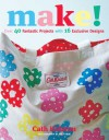 Make!: Over 40 Fantastic Sewing Projects with 16 Exclusive Designs - Cath Kidston