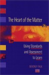 The Heart of the Matter: Using Standards and Assessment to Learn - Beverly Falk
