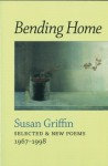 Bending Home - Susan Griffin