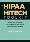 The HIPAA and HITECH Toolkit: A Business Associate and Covered Entity Guide to Privacy and Security - Kate Borten