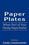 Paper Plates: When Part of Your Family Keeps Kosher - Linda Loewenstein