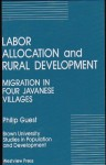 Labor Allocation and Rural Development: Migration in Four Javanese Villages - Philip Guest
