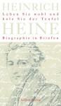 Leben Sie wohl und hole Sie der Teufel: Biographie in Briefen - Heinrich Heine, Jan-Christoph Hauschild