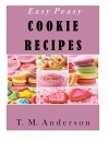 Easy Peasy Cookie Recipes - T.M. Anderson