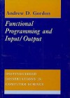 Functional Programming and Input/Output - Andrew D. Gordon