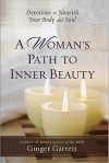 A Woman's Path to Inner Beauty: Devotions to Nourish Your Body and Soul - Ginger Garrett