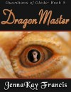 The Dragonmaster [The Guardians of Glede Book 5] - JennaKay Francis