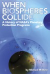 When Biospheres Collide: A History of NASA's Planetary Protection Programs - Michael Meltzer