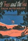 Of trees and the sea - Edgar Mittelholzer