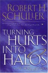 Turning Hurts into Halos and Scars into Stars - Robert H. Schuller