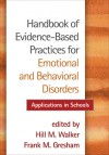 Handbook of Evidence-Based Practices for Emotional and Behavioral Disorders: Applications in Schools - Hill M. Walker, Frank M. Gresham