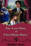 The Lost Diary of Fitzwilliam Darcy - Madeline James