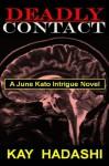 Deadly Contact (June Kato Intrigue) - Kay Hadashi