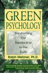 Green Psychology: Transforming Our Relationship to the Earth - Ralph Metzner