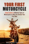 Your First Motorcycle: Simple Guide to Different Types of Motorcycles to Help You Choose Your First Bike (Art of Motorcycle Maintenance) - MIchael Hansen
