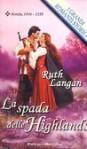 LA SPADA DELLE HIGHLANDS ( 1° LIBRO DELLA SAGA :LE SORELLE DRUMMOND ) - LANGAN RUTH