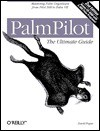 PalmPilot: The Ultimate Guide: Mastering Palm Organizers from Pilot 1000 to Palm VII - David Pogue