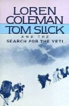 Tom Slick and the Search for the Yeti - Loren Coleman