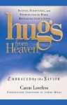 Hugs from Heaven: Embraced by the Savior GIFT: Sayings, Scriptures, and Stories from the Bible Re - Caron Loveless