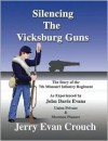 Silencing the Vicksburg Guns: The Story of the 7th Missouri Infantry Regiment as Experienced by John Davis Evans Union Private & Mormon Pioneer - Jerry Evan Crouch