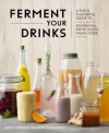 Kombucha, Kefir, and Beyond: A Fun and Flavorful Guide to Fermenting Your Own Probiotic Beverages at Home - Raquel Guajardo, Alex Lewin