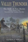 Valley Thunder: The Battle of New Market and the Opening of the Shenandoah Campaign, May 1864 - Charles Knight