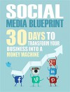Social Media: 30 Days To Transform Your Business Into A Money Machine (The Social Media Marketing Blueprint to Master Facebook, Twitter, Youtube, Pinterest, & Reddit - Make Up to $1000 Per Day) - Peter Morgan