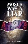 Moses Was a Liar - Brian Stewart