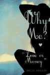 Why Me? Love or Money - Amelia Anderson